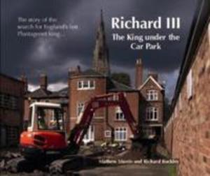 Richard Iii: The King Under The Car Park - 2857045340