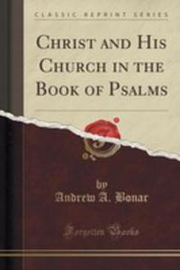 Christ And His Church In The Book Of Psalms (Classic Reprint) - 2852888214