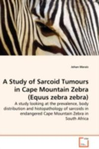 A Study Of Sarcoid Tumours In Cape Mountain Zebra (Equus Zebra Zebra) - A Study Looking At The Prevalence, Body Distribution And Histopathology Of Sar - 2857056435