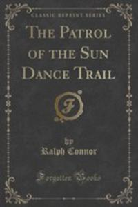 The Patrol Of The Sun Dance Trail (Classic Reprint) - 2854726904