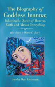 The Biography Of Goddess Inanna; Indomitable Queen Of Heaven, Earth And Almost Everything - 2853959524