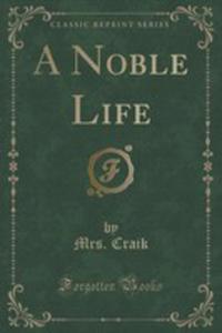 A Noble Life (Classic Reprint) - 2853013595