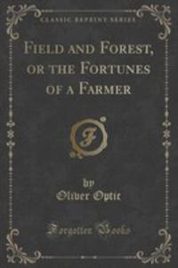 Field And Forest, Or The Fortunes Of A Farmer (Classic Reprint) - 2852999756