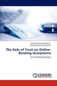 The Role Of Trust On Online - Banking Acceptance - 2857125821