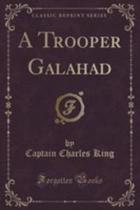 A Trooper Galahad (Classic Reprint) - 2854718918