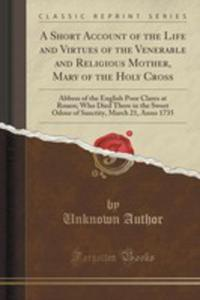 A Short Account Of The Life And Virtues Of The Venerable And Religious Mother, Mary Of The Holy Cross - 2860949831