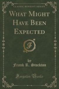 What Might Have Been Expected (Classic Reprint) - 2854053220