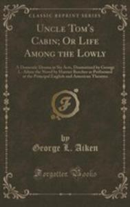 Uncle Tom's Cabin; Or Life Among The Lowly - 2855705961