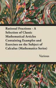 Rational Fractions - A Selection Of Classic Mathematical Articles Containing Examples And Exercises On The Subject Of Calculus (Mathematics Series) - 2855787183