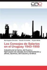 Los Consejos De Salarios En El Uruguay 1943 - 1950 - 2870844894