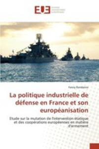La Politique Industrielle De Défense En France Et Son Européanisation - 2860702871