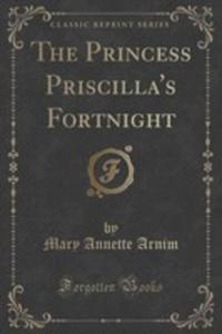 The Princess Priscilla's Fortnight (Classic Reprint) - 2854045101