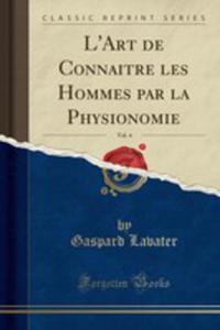 L'art De Connaitre Les Hommes Par La Physionomie, Vol. 4 (Classic Reprint) - 2854853683