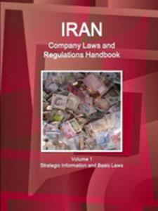 Iran Company Laws And Regulations Handbook Volume 1 Strategic Information And Basic Laws - 2860648521
