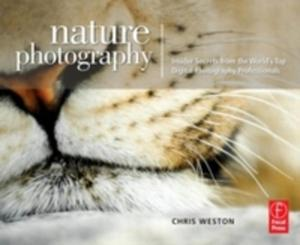Nature Photography: Insider Secrets From The Worlds Top Digital Photography Professionals - 2849497604