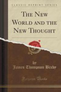 The New World And The New Thought (Classic Reprint) - 2852894601