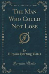 The Man Who Could Not Lose (Classic Reprint) - 2854725347