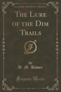 The Lure Of The Dim Trails (Classic Reprint) - 2854673535