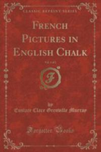 French Pictures In English Chalk, Vol. 1 Of 2 (Classic Reprint) - 2852993722