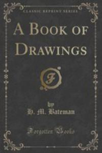 A Book Of Drawings (Classic Reprint) - 2852895841