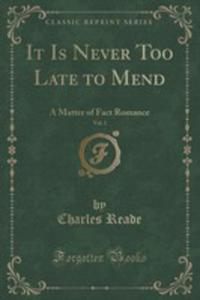 It Is Never Too Late To Mend, Vol. 1 Of 3 - 2855109420