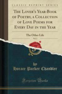 The Lover's Year-book Of Poetry, A Collection Of Love Poems For Every Day In The Year, Vol. 2 - 2855739416