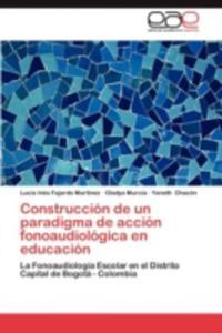Construccion De Un Paradigma De Accion Fonoaudiologica En Educacion - 2860373828