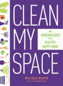 Clean My Space: The Sceret To Cleaning Better, Faster - And Loving Your Home Every Day - 2860505084
