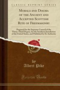 Morals And Dogma Of The Ancient And Accepted Scottish Rite Of Freemasonry - 2855757006