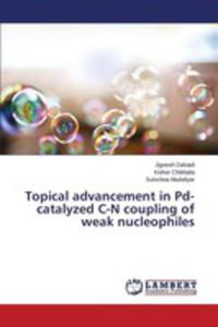 Topical Advancement In Pd-catalyzed C-n Coupling Of Weak Nucleophiles - 2857258865