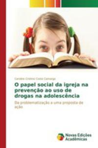 O Papel Social Da Igreja Na Prevenç~ao Ao Uso De Drogas Na Adolesc^encia - 2857262377