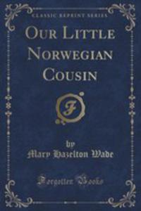 Our Little Norwegian Cousin (Classic Reprint) - 2854031644