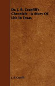 Dr. J. B. Cranfill's Chronicle - A Story Of Life In Texas - 2855746842