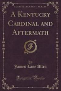 A Kentucky Cardinal And Aftermath (Classic Reprint) - 2855198495