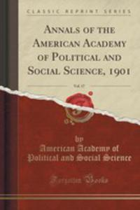 Annals Of The American Academy Of Political And Social Science, 1901, Vol. 17 (Classic Reprint) - 2852971886