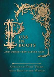 Puss In Boots' - And Other Very Clever Cats (Origins Of The Fairy Tale From Around The World) - 2853036435