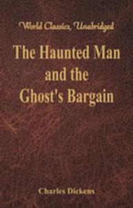 The Haunted Man And The Ghost's Bargain (World Classics, Unabridged) - 2856362749