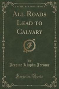 All Roads Lead To Calvary (Classic Reprint) - 2855198520