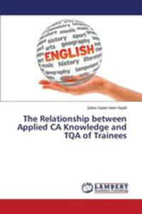 The Relationship Between Applied Ca Knowledge And Tqa Of Trainees - 2860635791