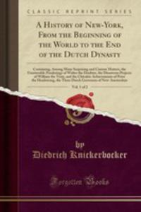 A History Of New-york, From The Beginning Of The World To The End Of The Dutch Dynasty, Vol. 1 Of 2 - 2855804522