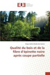 Qualité Du Bois Et De La Fibre D'épinette Noire Apr`es Coupe Partielle - 2857259899