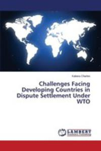 Challenges Facing Developing Countries In Dispute Settlement Under Wto - 2857268273