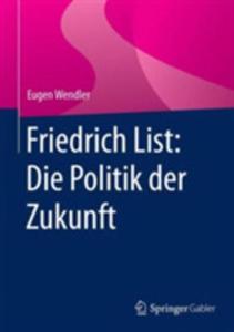 Friedrich List: Die Politik Der Zukunft - 2857223884