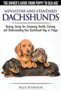 Dachshunds - The Owner's Guide From Puppy To Old Age - Choosing, Caring For, Grooming, Health, Training And Understanding Your Standard Or Miniature D - 2853973890