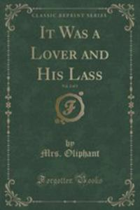 It Was A Lover And His Lass, Vol. 2 Of 3 (Classic Reprint) - 2855207194