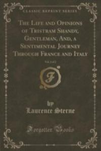 The Life And Opinions Of Tristram Shandy, Gentleman, And, A Sentimental Journey Through France And Italy, Vol. 2 Of 2 (Classic Reprint) - 2852968946