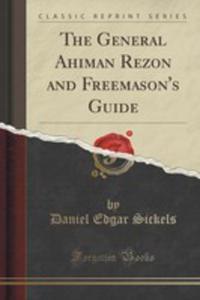 The General Ahiman Rezon And Freemason's Guide (Classic Reprint) - 2852847827