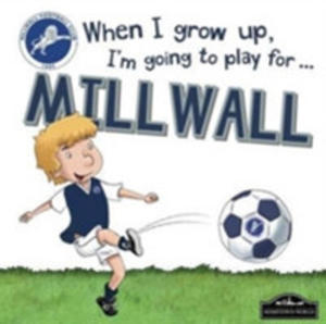 When I Grow Up I'm Going To Play For Millwall - 2849944022