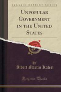 Unpopular Government In The United States (Classic Reprint) - 2852909091
