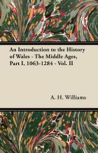An Introduction To The History Of Wales - The Middle Ages, Part I, 1063-1284 - Vol. II - 2853040399